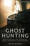 A Brief Guide to Ghost Hunting: How to Identify and Investigate Spirits, Poltergeists, Hauntings and Other Paranormal Activity, by Leo Ruickbie
