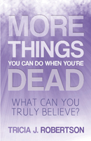 Cover of More Things you Can do When You're Dead: What Can You Truly Believe?