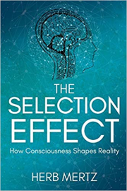 Cover of The Selection Effect: How Consciousness Shapes Reality