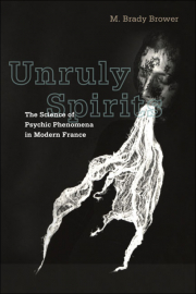 Cover of Unruly Spirits: The Science of Psychic Phenomena in Modern France