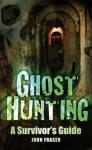Ghost Hungting: A Survivor's Guide