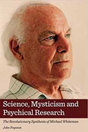 Science, Mysticism and Psychical Research: The Revolutionary Synthesis of Michael Whiteman, by John Poynton